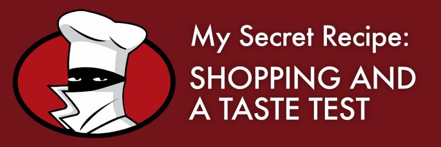 My Secret Recipe - Shopping and a Taste Test