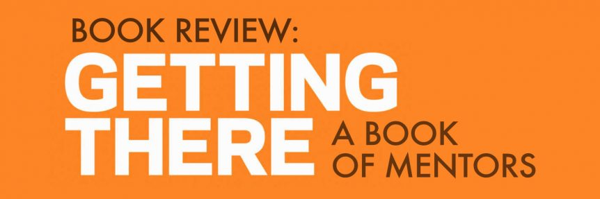 Book Review-Getting There-A Book of Mentors
