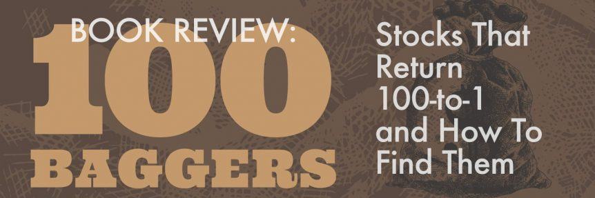 Book Review-100 Baggers- Stocks That Return 100-to-1 and How To Find Them