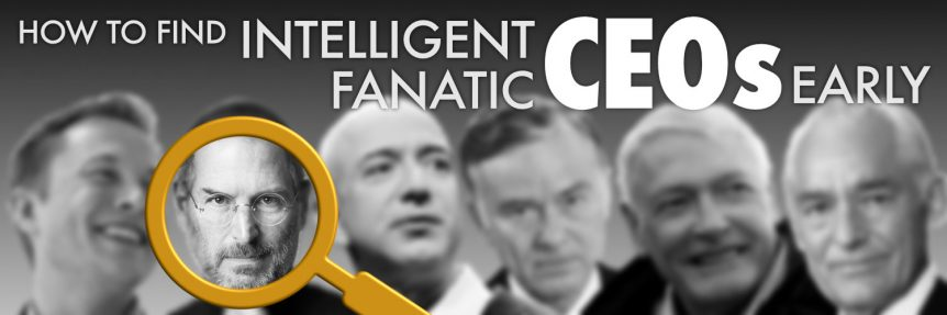 How To Find Intelligent Fanatic CEOs Early