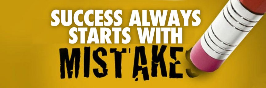 Success Always Starts With Mistakes