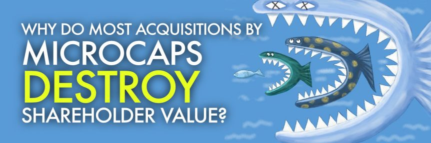 Why Do Most Acquisitions by Microcaps Destroy Shareholder Value