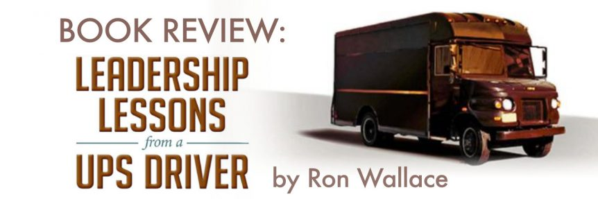 Book Review-Leadership Lessons from a UPS Driver by Ron Wallace