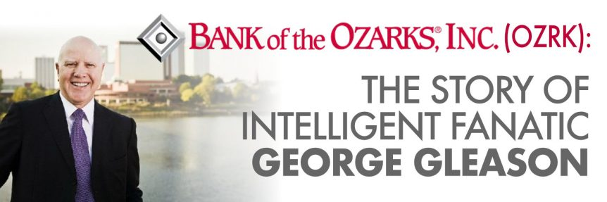 bank-of-the-ozarks-ozrk-the-story-of-intelligent-fanatic-george-gleason-copy