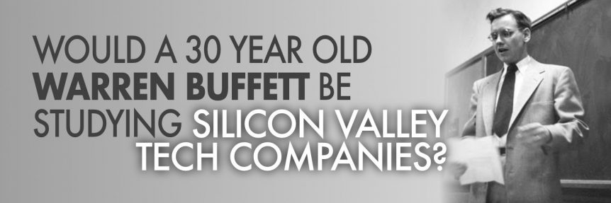 Would a 30 Year Old Warren Buffett be Studying Silicon Valley Tech Companies